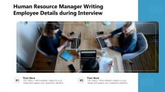 Human Resource Manager Writing Employee Details During Interview Ppt Visual Aids Diagrams PDF