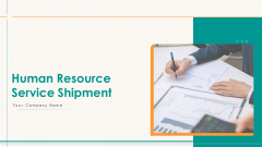 Human Resource Service Shipment Ppt PowerPoint Presentation Complete Deck With Slides