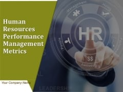 Human Resources Performance Management Metrics Ppt PowerPoint Presentation Complete Deck With Slides