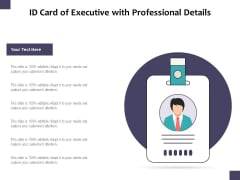 ID Card Of Executive With Professional Details Ppt PowerPoint Presentation Professional Example PDF