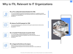 ITIL Framework And Processes Why Is ITIL Relevant To IT Organizations Ppt Infographic Template Master Slide PDF