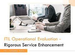 ITIL Operational Evaluation Rigorous Service Enhancement Ppt PowerPoint Presentation Complete Deck With Slides