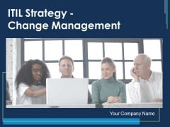 ITIL Strategy Change Management Ppt PowerPoint Presentation Complete Deck With Slides