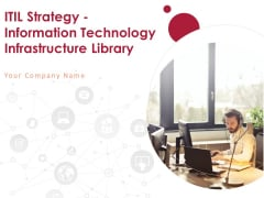 ITIL Strategy Information Technology Infrastructure Library Ppt PowerPoint Presentation Complete Deck With Slides