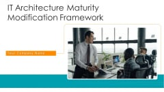 IT Architecture Maturity Modification Framework Ppt PowerPoint Presentation Complete Deck With Slides