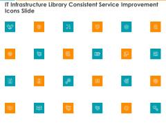 IT Infrastructure Library Consistent Service Improvement Icons Slide Ppt Portfolio Tips PDF