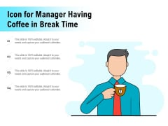 Icon For Manager Having Coffee In Break Time Ppt PowerPoint Presentation Gallery Graphics PDF