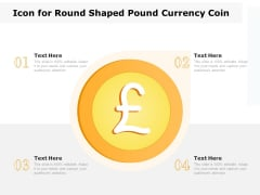 Icon For Round Shaped Pound Currency Coin Ppt PowerPoint Presentation Infographics Rules PDF