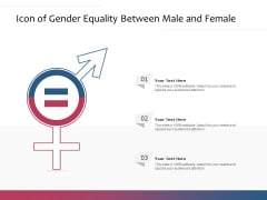 Icon Of Gender Equality Between Male And Female Ppt PowerPoint Presentation Slides Designs PDF
