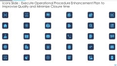 Icons Slide Execute Operational Procedure Enhancement Plan To Improvise Quality And Minimize Closure Time Clipart PDF