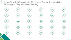 Icons Slide For Consolidate Corporate Social Responsibility Planning To Organization Planning Ppt Styles Slide PDF