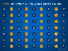 Icons Slide For New Employee Onboard Learning Proposal Ppt Ideas Example PDF