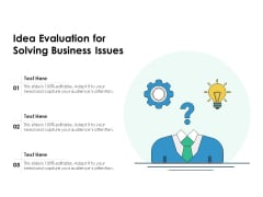 Idea Evaluation For Solving Business Issues Ppt PowerPoint Presentation File Images PDF