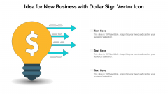 Idea For New Business With Dollar Sign Vector Icon Ppt PowerPoint Presentation Gallery Influencers PDF