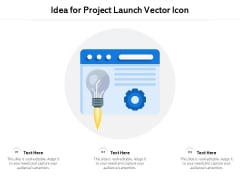 Idea For Project Launch Vector Icon Ppt PowerPoint Presentation Infographics Graphics Tutorials PDF