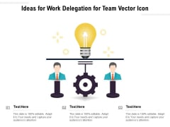 Ideas For Work Delegation For Team Vector Icon Ppt PowerPoint Presentation Infographic Template Graphics Tutorials PDF