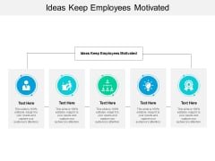 Ideas Keep Employees Motivated Ppt PowerPoint Presentation Show Outfit Cpb