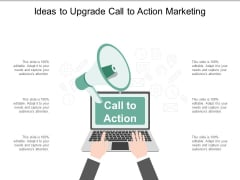 Ideas To Upgrade Call To Action Marketing Ppt Powerpoint Presentation Portfolio Show