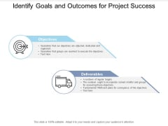 Identify Goals And Outcomes For Project Success Ppt Powerpoint Presentation Icon Format