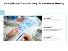 Identify Market Trends For Long Term Business Planning Ppt PowerPoint Presentation File Backgrounds
