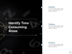 Identify Time Consuming Areas Ppt PowerPoint Presentation Pictures Influencers