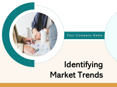 Identifying Market Trends Ppt PowerPoint Presentation Complete Deck With Slides