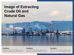 Image Of Extracting Crude Oil And Natural Gas Ppt PowerPoint Presentation Professional Tips