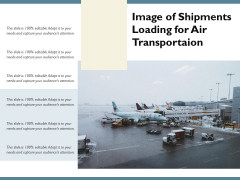 Image Of Shipments Loading For Air Transportaion Ppt PowerPoint Presentation File Sample PDF