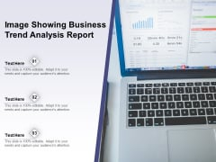 Image Showing Business Trend Analysis Report Ppt PowerPoint Presentation Summary Graphics PDF