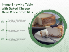 Image Showing Table With Baked Cheese Cake Made From Milk Ppt PowerPoint Presentation File Mockup PDF