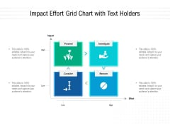 Impact Effort Grid Chart With Text Holders Ppt PowerPoint Presentation Gallery Structure PDF