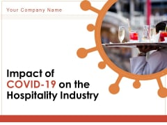 Impact Of COVID 19 On The Hospitality Industry Ppt PowerPoint Presentation Complete Deck With Slides