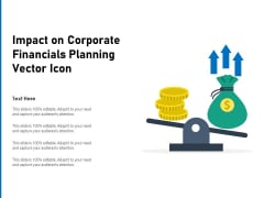 Impact On Corporate Financials Planning Vector Icon Ppt PowerPoint Presentation Pictures Template PDF