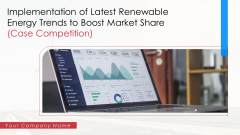 Implementation Of Latest Renewable Energy Trends To Boost Market Share Case Competition Ppt PowerPoint Presentation Complete Deck With Slides