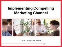 Implementing Compelling Marketing Channel Ppt PowerPoint Presentation Complete Deck With Slides