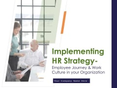 Implementing HR Strategy Employee Journey And Work Culture In Your Organization Ppt PowerPoint Presentation Complete Deck With Slides