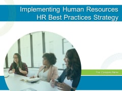 Implementing Human Resources HR Best Practices Strategy Ppt PowerPoint Presentation Complete Deck With Slides