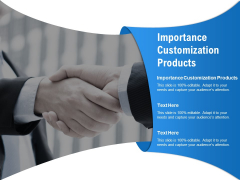 Importance Customization Products Ppt PowerPoint Presentation Summary Influencers Cpb