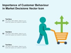 Importance Of Customer Behaviour In Market Decisions Vector Icon Ppt PowerPoint Presentation Gallery Visual Aids PDF