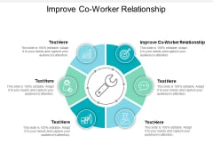 Improve Co Worker Relationship Ppt PowerPoint Presentation Infographic Template Deck Cpb
