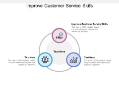 Improve Customer Service Skills Ppt PowerPoint Presentation Gallery Pictures Cpb
