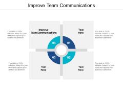 Improve Team Communications Ppt PowerPoint Presentation Portfolio Ideas Cpb