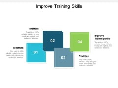 Improve Training Skills Ppt PowerPoint Presentation Inspiration Outfit Cpb