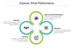 Improve Work Performance Ppt PowerPoint Presentation Slides Deck Cpb