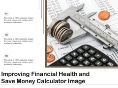 Improving Financial Health And Save Money Calculator Image Ppt PowerPoint Presentation Gallery Format PDF