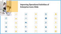 Improving Operational Activities Enterprise Improving Operational Activities Of Enterprise Icons Slide Professional PDF