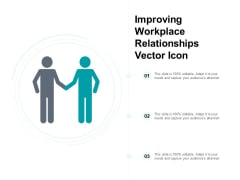 Improving Workplace Relationships Vector Icon Ppt PowerPoint Presentation Summary Design Templates