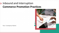Inbound And Interruption Commerce Promotion Practices Ppt PowerPoint Presentation Complete Deck With Slides