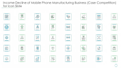 Income Decline Of Mobile Phone Manufacturing Business Case Competition For Icon Slide Background PDF