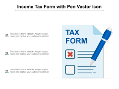 Income Tax Form With Pen Vector Icon Ppt PowerPoint Presentation Professional Sample PDF